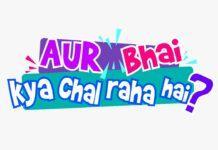 And TV new show Aur bhai kya chal raha hain